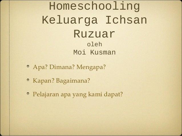 Homeschooling Keluarga Ichsan Ruzuar oleh Moi Kusman Apa? Dimana? Mengapa? Kapan? Bagaimana? Pelajaran apa yang kami dapat?
