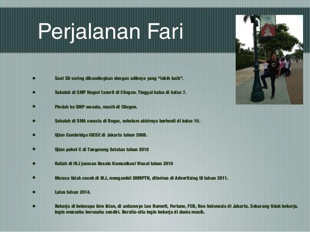 """Perjalanan Fari • Saat SD sering dibandingkan dengan adiknya yang """"lebih baik"""". • Sekolah di SMP Negeri favorit di Cilegon..."""