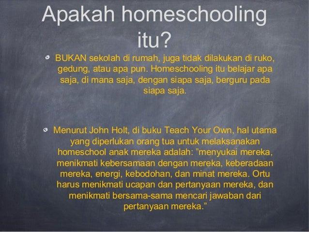 Apakah homeschooling itu? BUKAN sekolah di rumah, juga tidak dilakukan di ruko, gedung, atau apa pun. Homeschooling itu be...