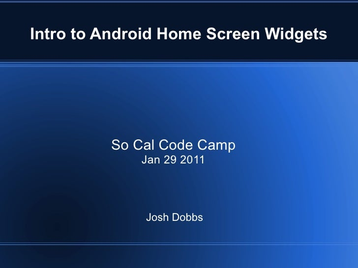 <ul>Intro to Android Home Screen Widgets </ul><ul>So Cal Code Camp Jan 29 2011 </ul><ul>Josh Dobbs </ul>