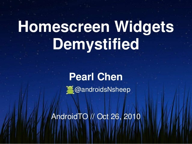 Homescreen Widgets Demystified Pearl Chen @androidsNsheep AndroidTO // Oct 26, 2010