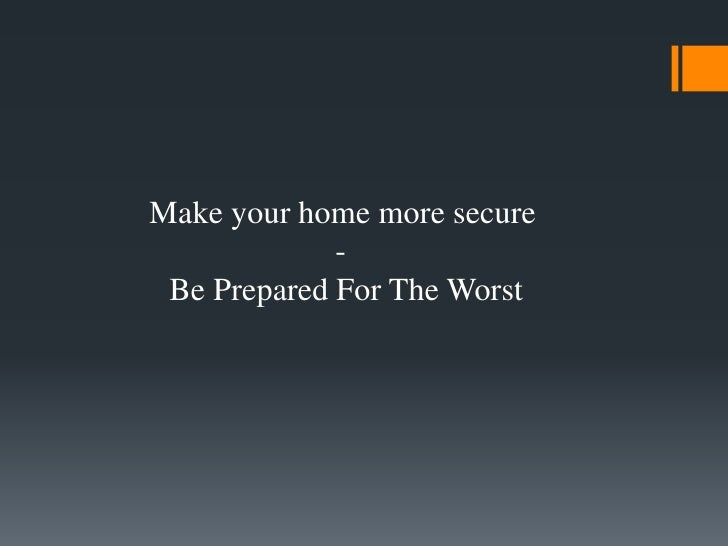 Make your home more secure             - Be Prepared For The Worst