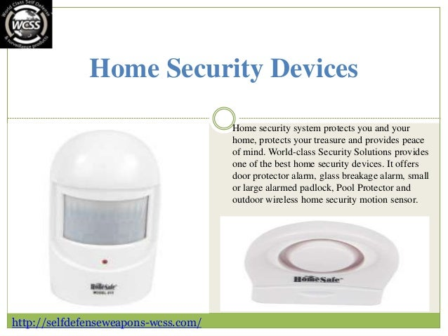 Home Security Devices Home security system protects you and your home, protects your treasure and provides peace of mind. ...