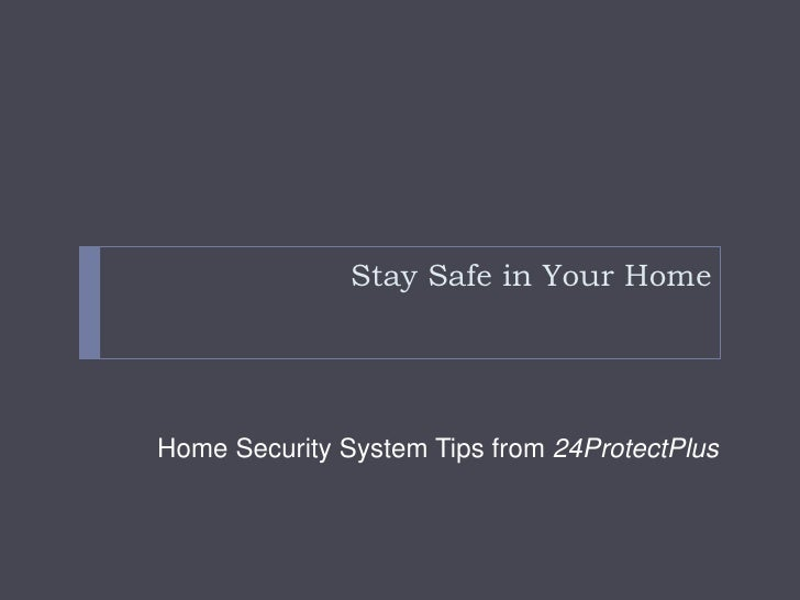 Stay Safe in Your Home<br />Home Security System Tips from 24ProtectPlus<br />