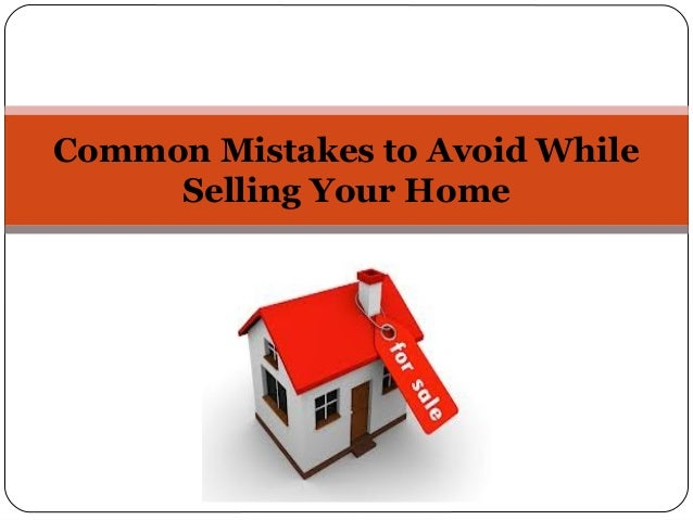 Common Mistakes to Avoid While Selling Your Home