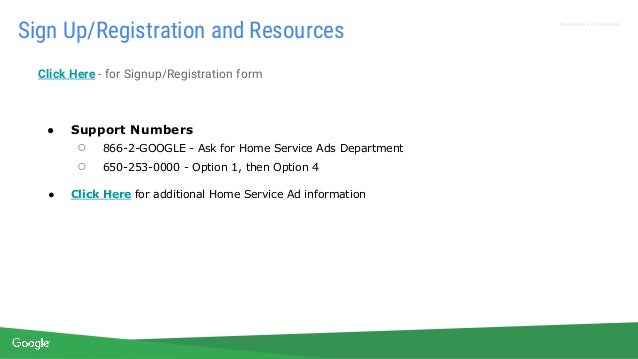 Proprietary + Confidential Click Here - for Signup/Registration form ● Support Numbers ○ 866-2-GOOGLE - Ask for Home Servi...