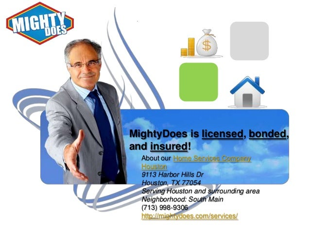 MightyDoes is licensed, bonded, and insured! About our Home Services Company Houston 9113 Harbor Hills Dr Houston, TX 7705...