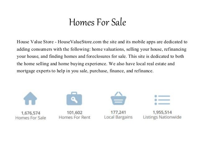 Homes For Sale House Value Store - HouseValueStore.com the site and its mobile apps are dedicated to adding consumers with...