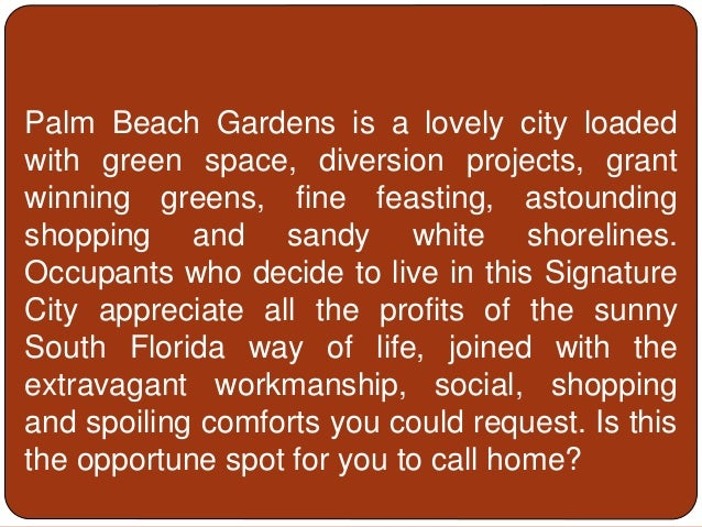 Palm Beach Gardens is a lovely city loaded with green space, diversion projects, grant winning greens, fine feasting, asto...