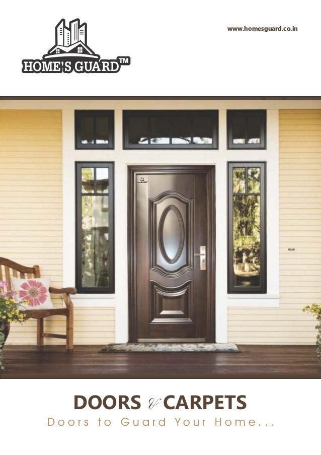www.homesguard.co.in HOME'S GUARD TM DOORS & CARPETS D o o r s t o G u a r d Y o u r H o m e . . . HOME'S GUARD TM