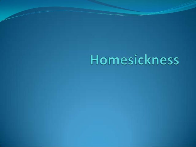 What is homesickness?  The feeling of missing home.  The distress or impairment caused by an actual separation from the ...
