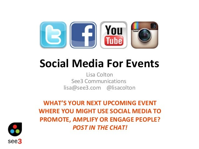 Social Media For Events Lisa Colton See3 Communications lisa@see3.com @lisacolton WHAT'S YOUR NEXT UPCOMING EVENT WHERE YO...