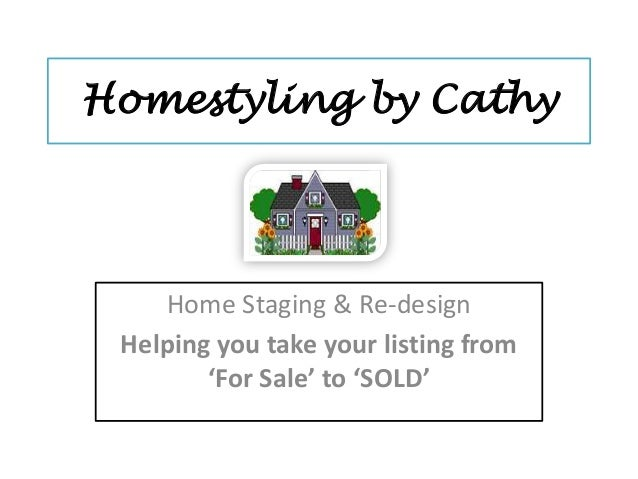 Homestyling by CathyHome Staging & Re-designHelping you take your listing from'For Sale' to 'SOLD'