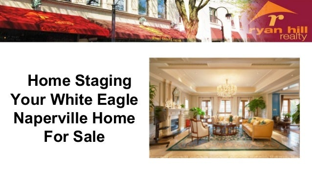 Home staging your white eagle naperville home for sale for Staging your house for sale