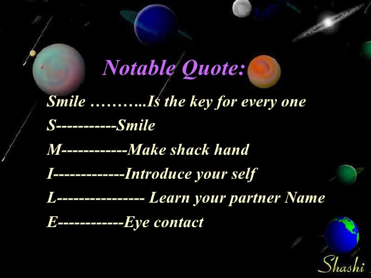 Notable Quote: Smile ………..Is the key for every one S-----------Smile M------------Make shack hand I-------------Introduce ...