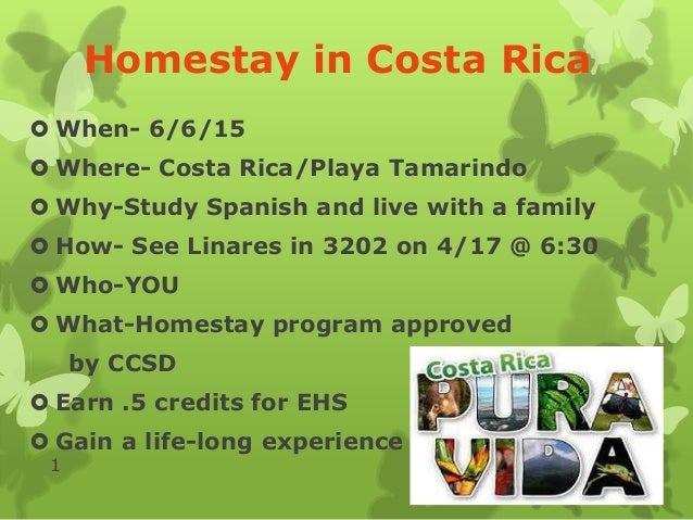 Homestay in Costa Rica  When- 6/6/15  Where- Costa Rica/Playa Tamarindo  Why-Study Spanish and live with a family  How...