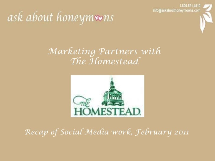 Marketing Partners with <br />The Homestead<br />Recap of Social Media work, February 2011<br />