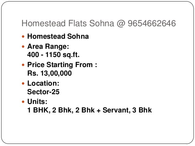Homestead Flats Sohna @ 9654662646  Homestead Sohna  Area Range:  400 - 1150 sq.ft.  Price Starting From : Rs. 13,00,00...