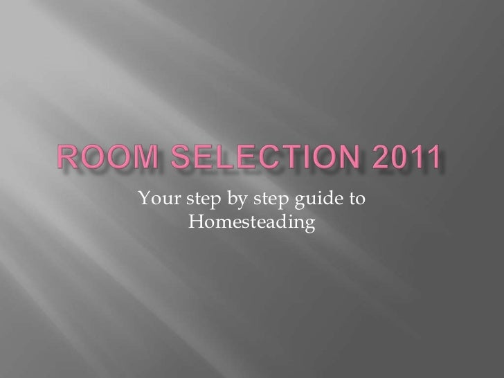 Room Selection 2011<br />Your step by step guide to Homesteading<br />