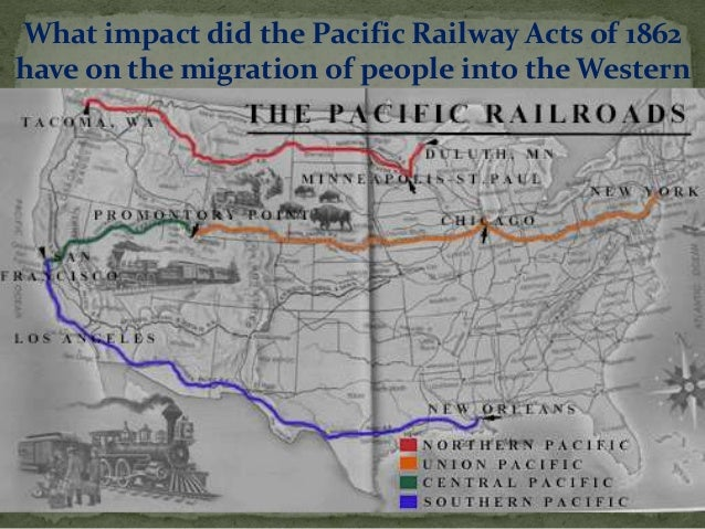 pacific railway act 1862 On july 1, 1862, lincoln signed the pacific railway act, authorizing land grants and government bonds, which amounted to $32,000 per mile of track laid, to two companies, the central pacific railroad and the union pacific railroad pacific railway route almost immediately, conflicts arose between judah and his.
