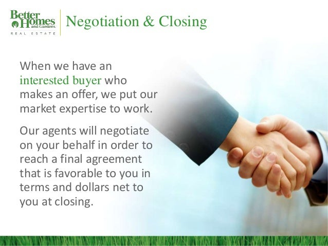 Negotiation & ClosingWhen we have negotiated and executed a contract with all terms andconditions agreed upon, then our ag...