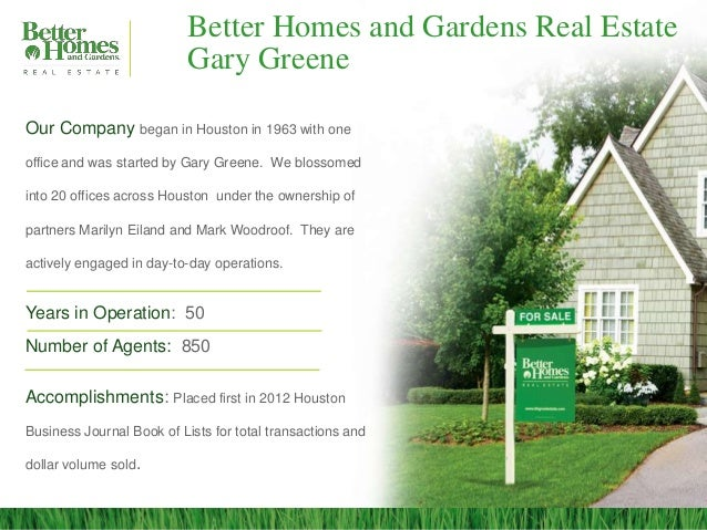 Better Homes and Gardens Real Estate                           Gary GreeneOur Company began in Houston in 1963 with oneoff...