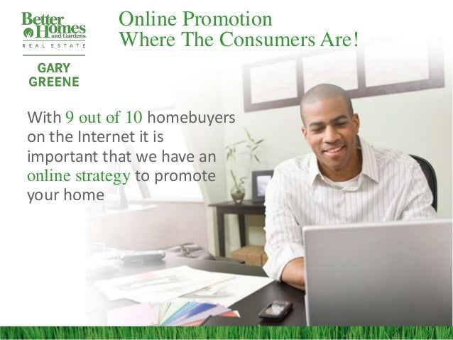 Online Promotion           Where The Consumers Are!With 9 out of 10 homebuyerson the Internet it isimportant that we have ...