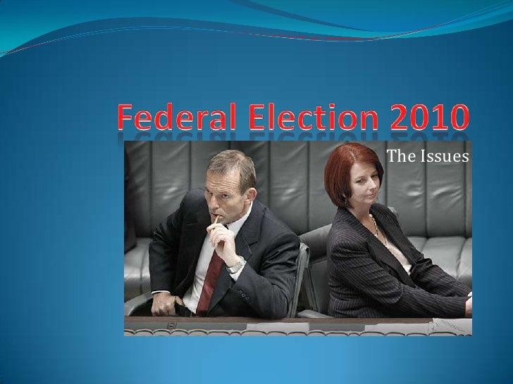 Federal Election 2010<br />The Issues<br />