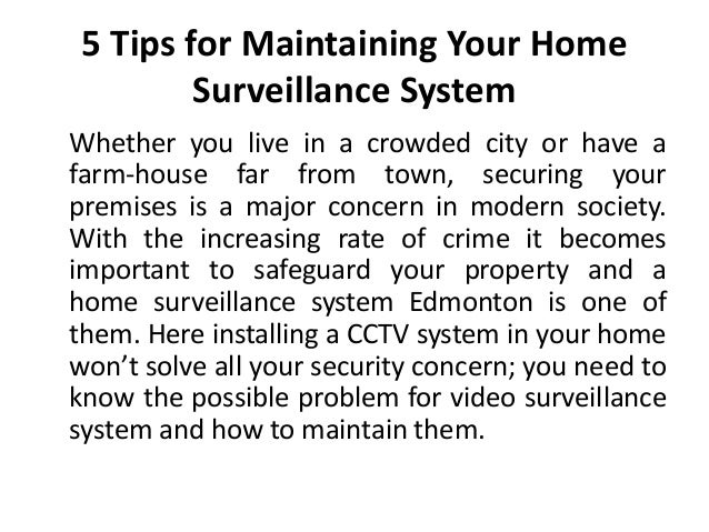 5 Tips for Maintaining Your Home Surveillance System Whether you live in a crowded city or have a farm-house far from town...