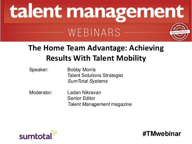 #TMwebinar Speaker: Bobby Morris Talent Solutions Strategist SumTotal Systems Moderator: Ladan Nikravan Senior Editor Tale...