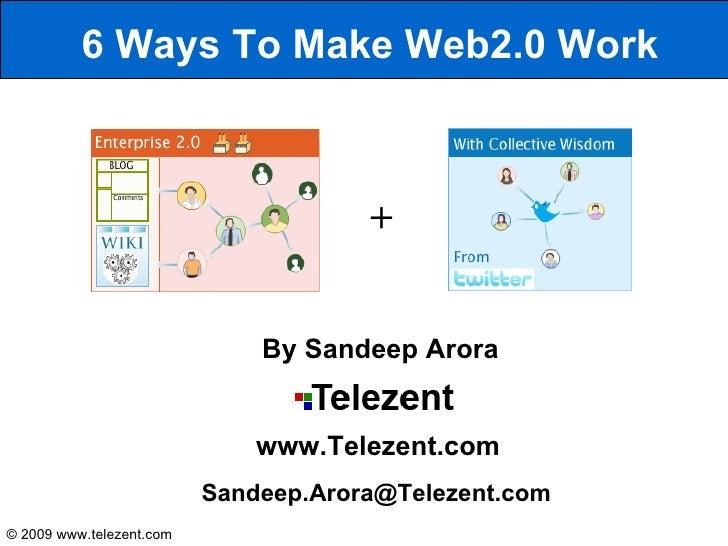 6 Ways To Make Web2.0 Work                                          +                                 By Sandeep Arora    ...