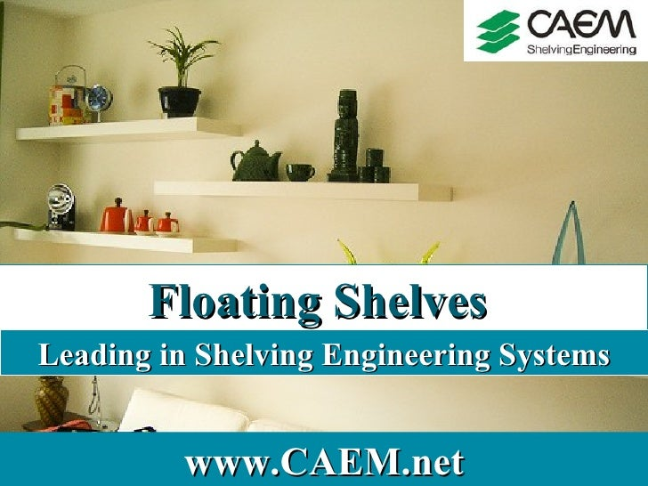 www.CAEM.net Floating Shelves   Leading in Shelving Engineering Systems