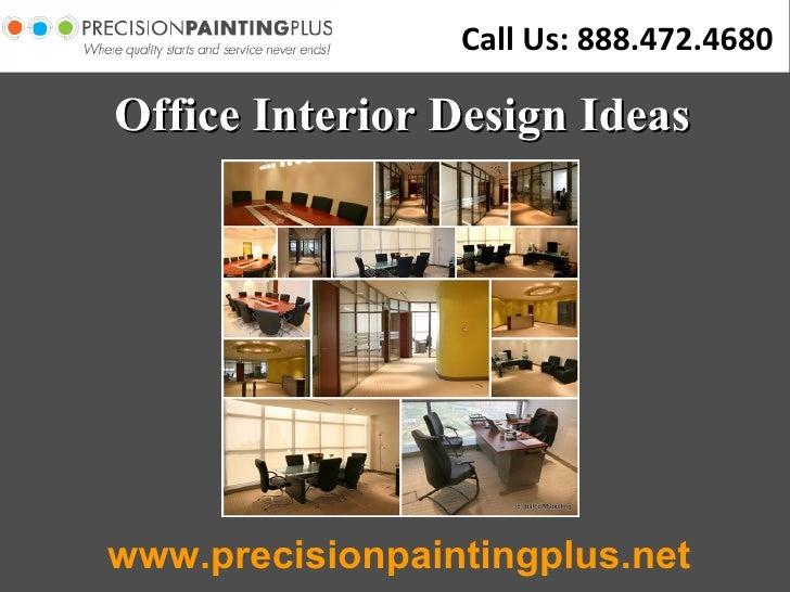 Office Interior Design Ideas www.precisionpaintingplus.net Call Us: 888.472.4680