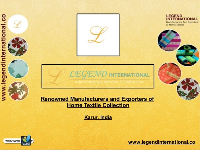 Renowned Manufacturers and Exporters of Home Textile Collection Karur, India www.legendinternational.co
