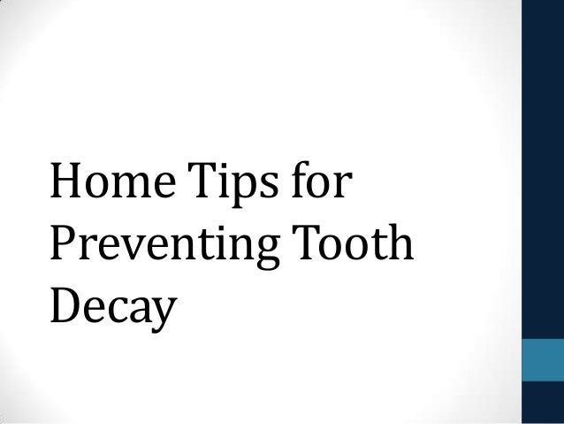 Home Tips forPreventing ToothDecay