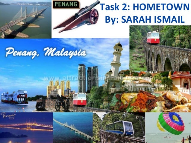 Task 2: HOMETOWN By: SARAH ISMAIL