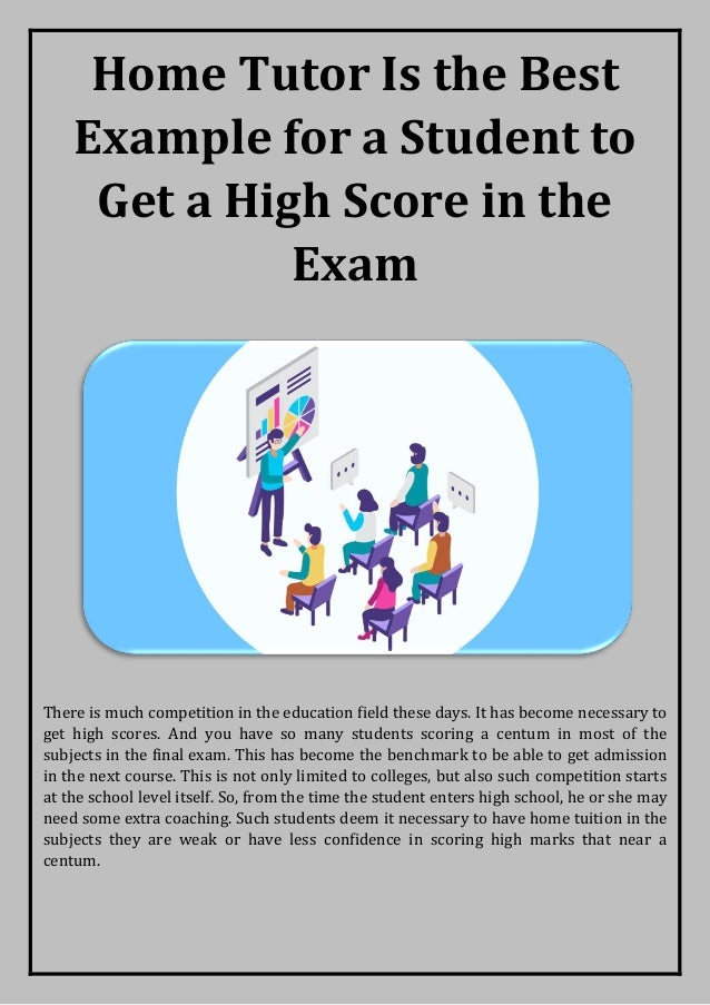 Home Tutor Is the Best Example for a Student to Get a High Score in the Exam There is much competition in the education fi...