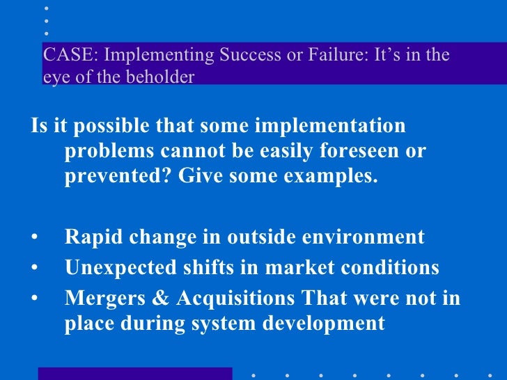 CASE: Implementing Success or Failure: It's in the eye of the beholder <ul><li>Is it possible that some implementation pro...