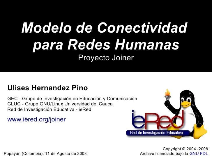 Modelo de Conectividad  para Redes Humanas Proyecto Joiner Popayán (Colombia), 11 de Agosto de 2008 Copyright © 2004 -2008...