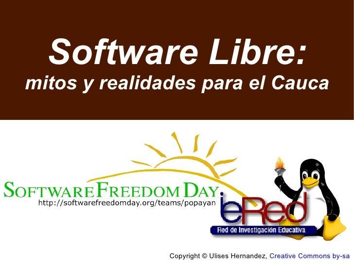 Copyright © Ulises Hernandez,  Creative Commons by-sa Software Libre: mitos y realidades para el Cauca