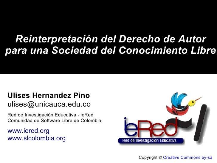 Copyright ©  Creative Commons by-sa Reinterpretación del Derecho de Autor para una Sociedad del Conocimiento Libre Ulises ...