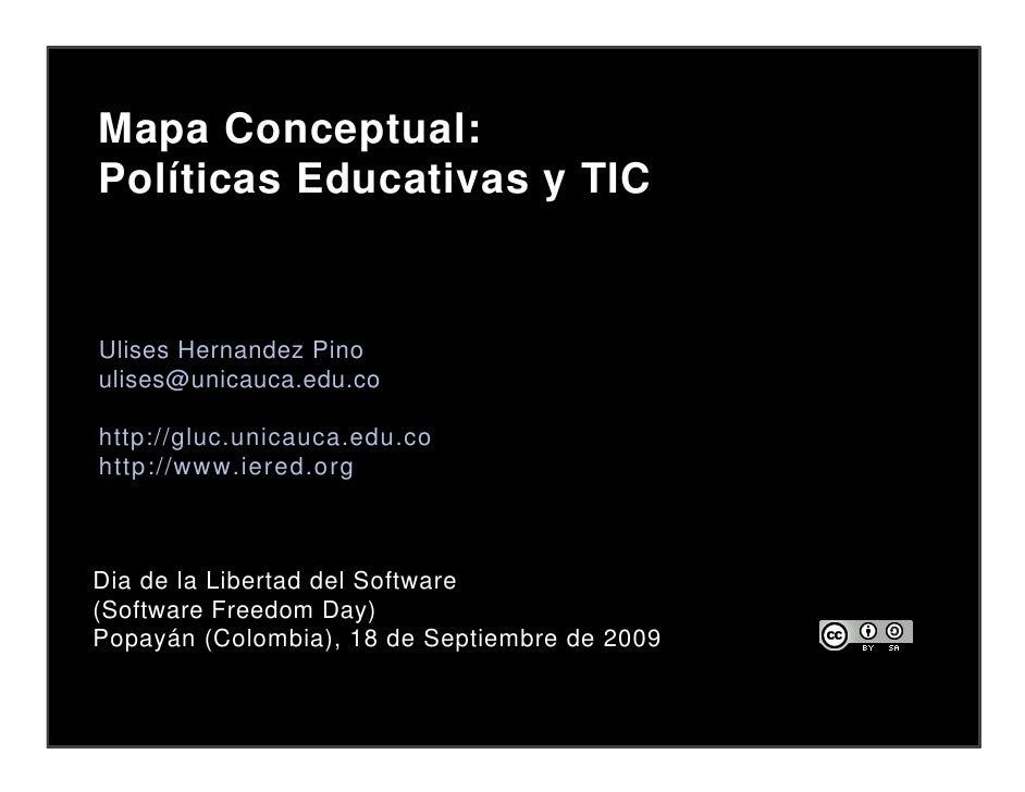 Mapa Conceptual: Políticas Educativas y TIC   Ulises Hernandez Pino ulises@unicauca.edu.co  http://gluc.unicauca.edu.co ht...