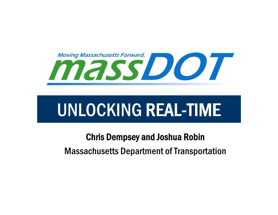 UNLOCKING REAL-TIME      Chris Dempsey and Joshua Robin Massachusetts Department of Transportation