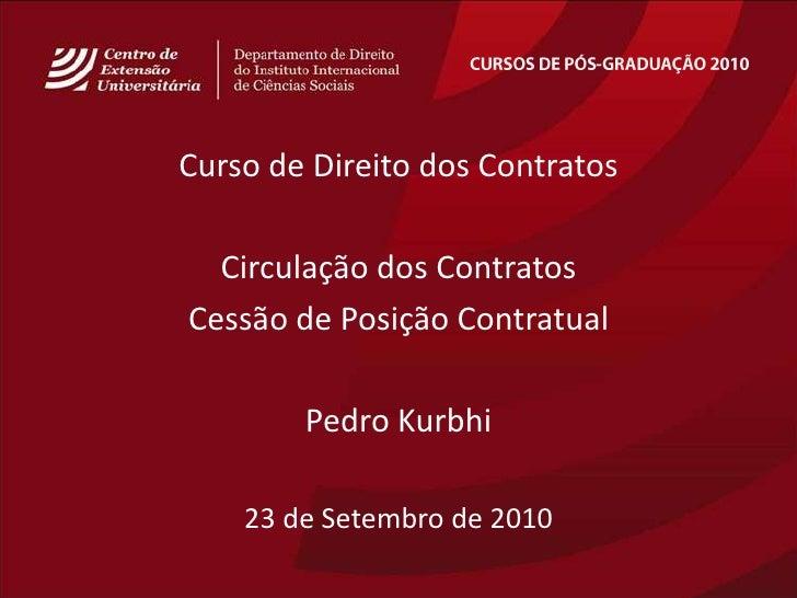 CURSOS DE PÓS-GRADUAÇÃO 2010<br />Curso de Direito dos Contratos<br />Circulação dos Contratos<br />Cessão de PosiçãoContr...