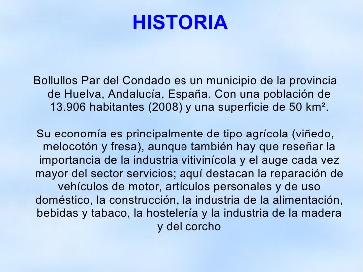 HISTORIA <ul><ul><li>Bollullos Par del Condado es un municipio de la provincia de Huelva, Andalucía, España. Con una pobla...
