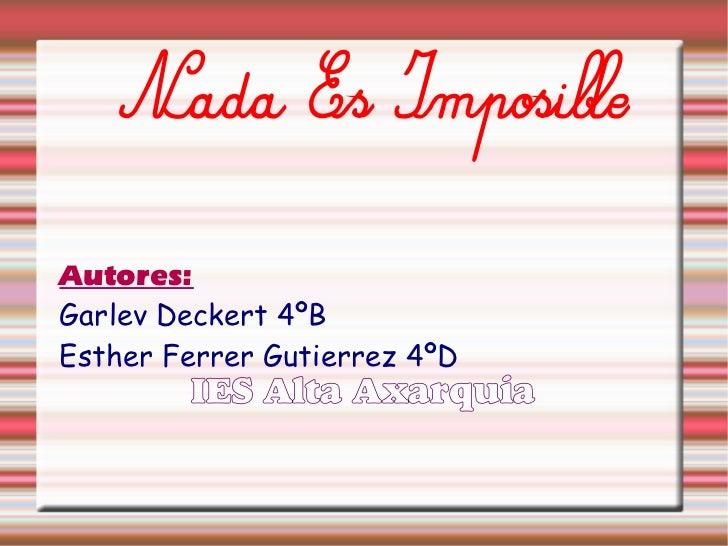 Nada Es ImposibleAutores:Garlev Deckert 4ºBEsther Ferrer Gutierrez 4ºD        IES Alta Axarquia