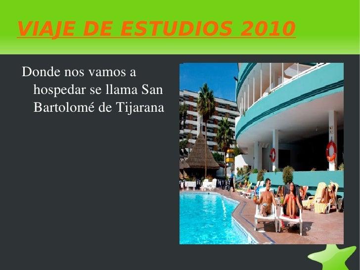 VIAJE DE ESTUDIOS 2010 <ul><li>Donde nos vamos a hospedar se llama San Bartolomé de Tijarana </li></ul>