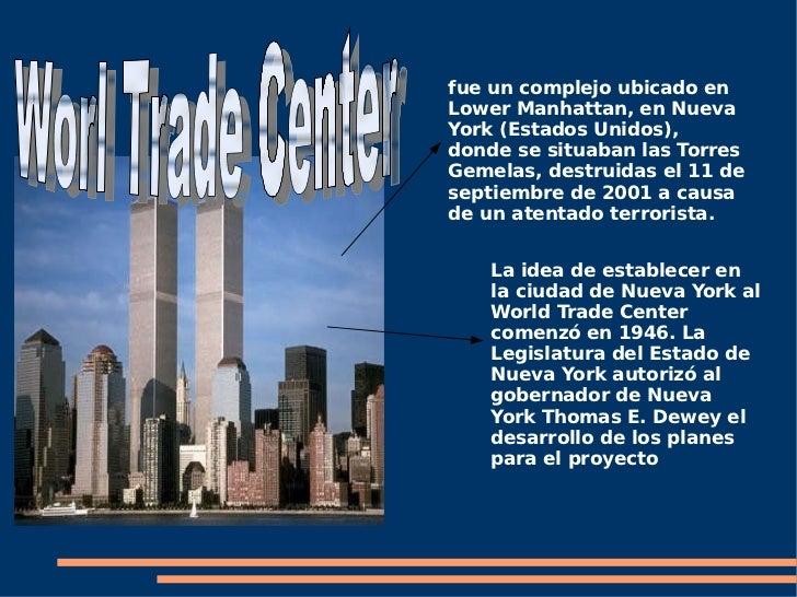 fue un complejo ubicado en Lower Manhattan, en Nueva York (Estados Unidos), donde se situaban las Torres Gemelas, destruid...