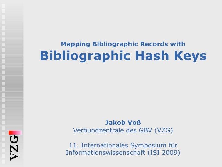 Mapping Bibliographic Records with Bibliographic Hash Keys Jakob Voß Verbundzentrale des GBV (VZG) 11. Internationales Sym...