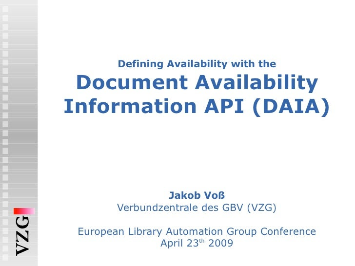 Defining Availability with the Document Availability Information API (DAIA) Jakob Voß Verbundzentrale des GBV (VZG) Europe...